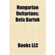 Hungarian Unitarians : Béla Bartók by , 9781156259108