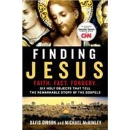 Finding Jesus: Faith. Fact. Forgery. Six Holy Objects That Tell the Remarkable Story of the Gospels by Gibson, David; McKinley, Michael, 9781250069108