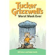 Tucker Grizzwell's Worst Week Ever by Schorr, Bill; Smith, Ralph, 9781449469108