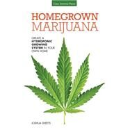 Homegrown Marijuana: Create a Hydroponic Growing System in Your Own Home by Sheets, Joshua, 9781591869108