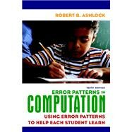 Error Patterns in Computation Using Error Patterns to Help Each Student Learn by Ashlock, Robert B., 9780135009109