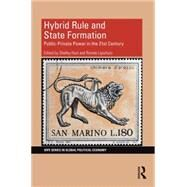 Hybrid Rule and State Formation: Public-Private Power in the 21st Century by Hurt; Shelley, 9781138799110