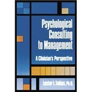 Psychological Consulting To Management: A Clinician's Perspective by Tobias,Lester L., 9781138869110