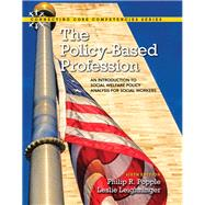 The Policy-Based Profession An Introduction to Social Welfare Policy Analysis for Social Workers with Enhanced Pearson eText -- Access Card Package by Popple, Philip R.; Leighninger, Leslie, 9780133909111