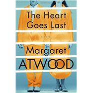 The Heart Goes Last by Atwood, Margaret Eleanor, 9780771009112