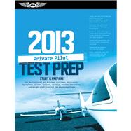 Private Pilot Test Prep 2013 : Study And Prepare For Recreational And Private: Airplane, Helicopter, Gyroplane, Glider, Balloon, Airship, Powered Parachute, And