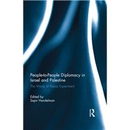 People-to-People Diplomacy in Israel and Palestine: The Minds of Peace Experiment by Handelman; Sapir, 9780415829113