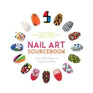 Nail Art Sourcebook Over 500 Designs for Fingertip Fashions by Alexander-Potter, Pansy; Sugita, Mineko; Gronner, Lucy; Harris-Greenslade, Sophie, 9781780979113