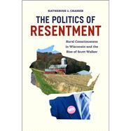 The Politics of Resentment by Cramer, Katherine J., 9780226349114