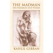 The Madman His Parables and Poems by Gibran, Kahlil, 9780486419114