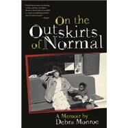 On the Outskirts of Normal by Monroe, Debra, 9780820349114