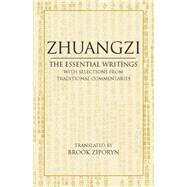 Zhuangzi : The Essential Writings - with Selections from Traditional Commentaries by Ziporyn, Brook; Zhuangzi, 9780872209114