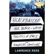 Blackballed The Black and White Politics of Race on America's Campuses by Ross, Lawrence, 9781250079114