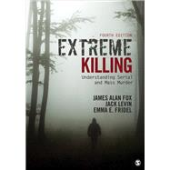 Extreme Killing by Fox, James Alan; Levin, Jack; Fridel, Emma E., 9781506349114