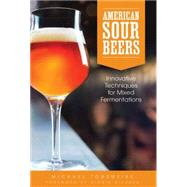 American Sour Beers: Innovative Techniques for Mixed Fermentations by Tonsmeire, Michael, 9781938469114