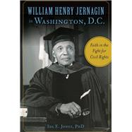 William Henry Jernagin in Washington, D.c. by Jones, Ida E., 9781467119115