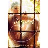 Devoted A Novel by Mathieu, Jennifer, 9781596439115