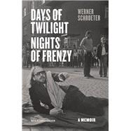 Days of Twilight, Nights of Frenzy by Schroeter, Werner; Lenssen, Claudia; Bell, Anthea, 9780226019116