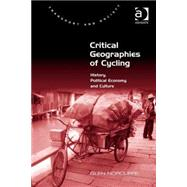 Critical Geographies of Cycling: History, Political Economy and Culture by Norcliffe,Glen, 9781472439116