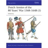 Dutch Armies of the 80 Years' War 1568–1648 (1) Infantry by Groot, Bouko de; Embleton, Gerry, 9781472819116