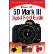 Canon EOS 5D Mark III Digital Field Guide by Lowrie, Charlotte K., 9781118169117