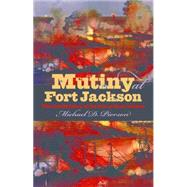 Mutiny at Fort Jackson by Pierson, Michael D., 9781469629117