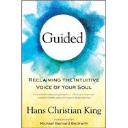 Guided Reclaiming the Intuitive Voice of Your Soul by King, Hans Christian; Beckwith, Michael Bernard, 9781501129117