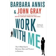 Work with Me The 8 Blind Spots Between Men and Women in Business by Annis, Barbara; Gray, John, 9781137279118