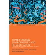 Transforming Environments and Rehabilitation: A Guide for Practitioners in Forensic Settings and Criminal Justice by Akerman; Geraldine, 9781138959118