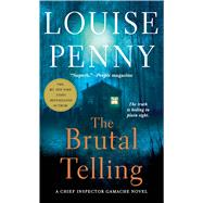 The Brutal Telling A Chief Inspector Gamache Novel by Penny, Louise, 9781250109118