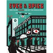 Eyes and Spies How You're Tracked and Why You Should Know by Lloyd Kyi, Tanya; Wuthrich, Belle, 9781554519118