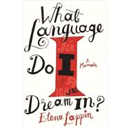 What Language Do I Dream In? A Memoir by Lappin, Elena, 9781619029118