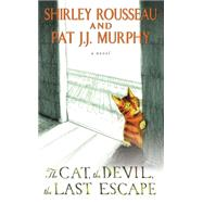 The Cat, the Devil, the Last Escape by Rousseau, Shirley; Murphy, Pat J. J., 9780062269119