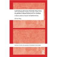 Nationalism and Power Politics in Japan's Relations with China: A Neoclassical Realist Interpretation by Lai; Yew Meng, 9780415629119