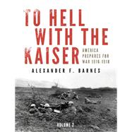 To Hell With the Kaiser by Barnes, Alexander F., 9780764349119