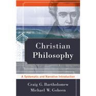 Christian Philosophy by Bartholomew, Craig G.; Goheen, Michael W., 9780801039119