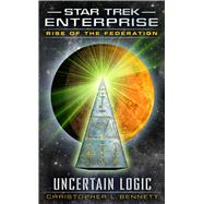 Rise of the Federation: Uncertain Logic by Bennett, Christopher L., 9781476779119