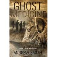 Ghost Medicine by Smith, Andrew, 9780312629120