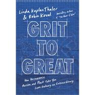 Grit to Great by KAPLAN THALER, LINDAKOVAL, ROBIN, 9780804139120