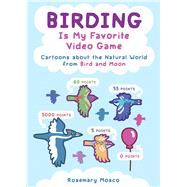 Birding Is My Favorite Video Game Cartoons About the Natural World from Bird and Moon by Mosco, Rosemary, 9781449489120