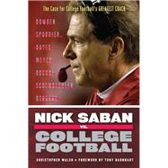 Nick Saban Vs. College Football: The Case for College Football's Greatest Coach by Walsh, Christopher, 9781600789120