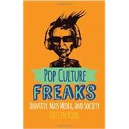 Pop Culture Freaks: Identity, Mass Media, and Society by Kidd, Dustin, 9780813349121