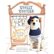 Woolly Woofers Over 20 Knitwear Designs for Dogs of All Shapes and Sizes by Bliss, Debbie, 9781454709121
