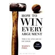 How to Win Every Argument The Use and Abuse of Logic by Pirie, Madsen, 9781472529121