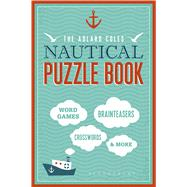 The Adlard Coles Nautical Puzzle Book Word Games, Brainteasers, Crosswords & More by Unknown, 9781472909121