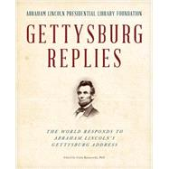 Gettysburg Replies: The World Responds to Abraham Lincoln's Gettysburg Address by Abraham Lincoln Presidential Library and Museum, 9781493009121