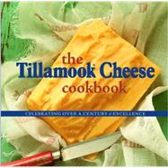 The Tillamook Cheese Cookbook by Holstad, Kathy, 9780882409122