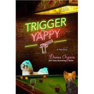 Trigger Yappy A Mystery by Orgain, Diana, 9781250069122