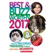 Best & Buzzworthy 2017: World Records, Trending Topics, and Viral Moments by Unknown, 9781338039122