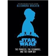 Star Wars: A New Hope The Princess, the Scoundrel, and the Farm Boy by Bracken, Alexandra, 9781484709122